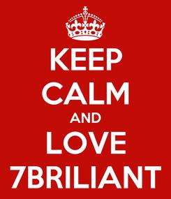 Poster: KEEP CALM AND LOVE 7BRILIANT