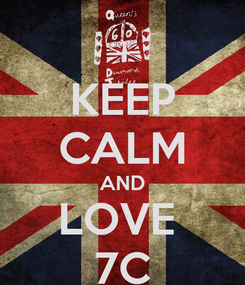 Poster: KEEP CALM AND LOVE  7C