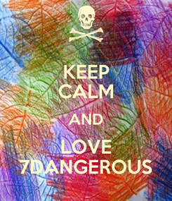 Poster: KEEP CALM AND LOVE 7DANGEROUS