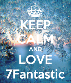 Poster: KEEP CALM AND LOVE 7Fantastic