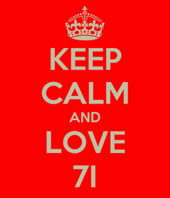 Poster: KEEP CALM AND LOVE 7I