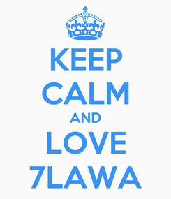 Poster: KEEP CALM AND LOVE 7LAWA