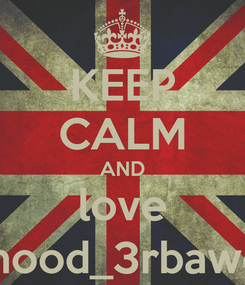 Poster: KEEP CALM AND love 7mood_3rbawee
