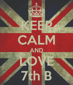 Poster: KEEP CALM AND LOVE 7th B