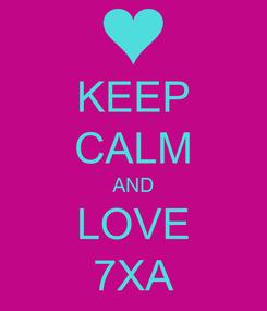 Poster: KEEP CALM AND LOVE 7XA