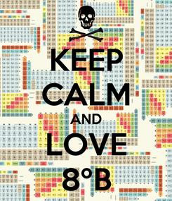 Poster: KEEP CALM AND LOVE 8ºB