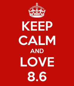 Poster: KEEP CALM AND LOVE 8.6