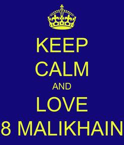 Poster: KEEP CALM AND LOVE 8 MALIKHAIN