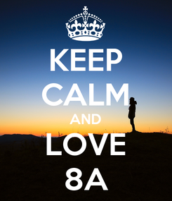 Poster: KEEP CALM AND LOVE 8A