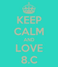 Poster: KEEP CALM AND LOVE 8.C