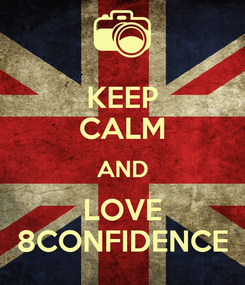 Poster: KEEP CALM AND LOVE 8CONFIDENCE