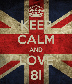 Poster: KEEP CALM AND LOVE 8I