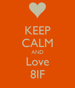 Poster: KEEP CALM AND Love 8IF