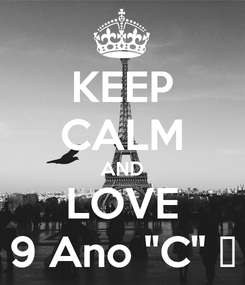 """Poster: KEEP CALM AND LOVE 9 Ano """"C"""" ♡"""