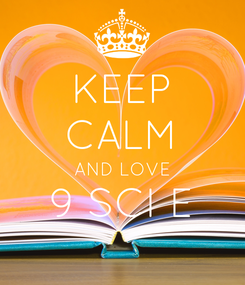 Poster: KEEP CALM AND LOVE 9 SCI E