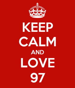 Poster: KEEP CALM AND LOVE 97