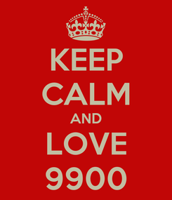 Poster: KEEP CALM AND LOVE 9900