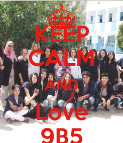 Poster: KEEP CALM AND Love 9B5