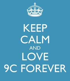 Poster: KEEP CALM AND LOVE 9C FOREVER
