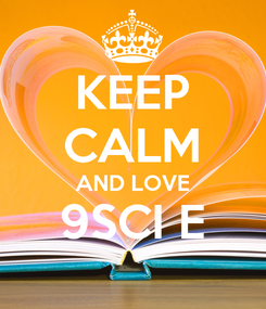 Poster: KEEP CALM AND LOVE 9SCI E