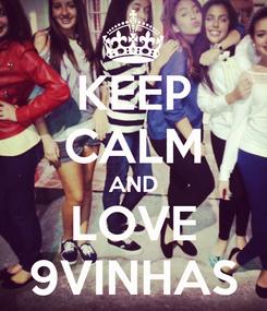 Poster: KEEP CALM AND LOVE 9VINHAS