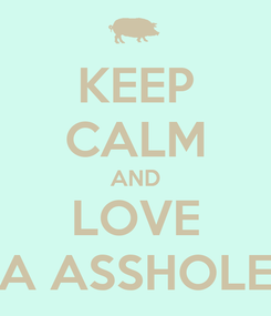 Poster: KEEP CALM AND LOVE A ASSHOLE