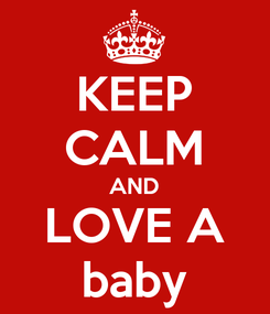 Poster: KEEP CALM AND LOVE A baby