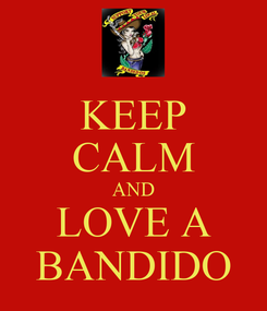 Poster: KEEP CALM AND LOVE A BANDIDO