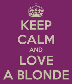 Poster: KEEP CALM AND LOVE A BLONDE