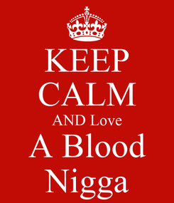 Poster: KEEP CALM AND Love A Blood Nigga