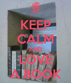 Poster: KEEP CALM AND LOVE A BOOK