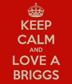 Poster: KEEP CALM AND LOVE A BRIGGS