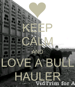 Poster: KEEP CALM AND LOVE A BULL HAULER