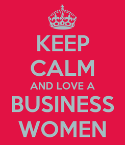 Poster: KEEP CALM AND LOVE A BUSINESS WOMEN