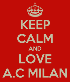 Poster: KEEP CALM AND LOVE A.C MILAN