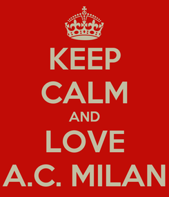 Poster: KEEP CALM AND LOVE A.C. MILAN