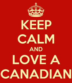 Poster: KEEP CALM AND LOVE A CANADIAN