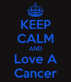 Poster: KEEP CALM AND Love A Cancer