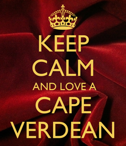 Poster: KEEP CALM  AND LOVE A CAPE VERDEAN