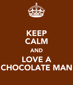 Poster: KEEP CALM AND LOVE A CHOCOLATE MAN