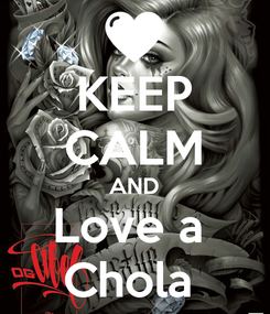 Poster: KEEP CALM AND Love a  Chola