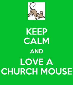 Poster: KEEP CALM AND LOVE A CHURCH MOUSE