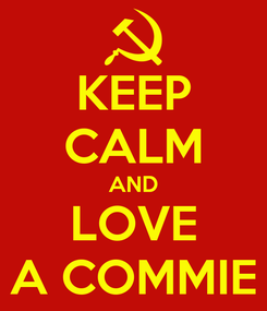 Poster: KEEP CALM AND LOVE A COMMIE