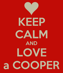 Poster: KEEP CALM AND LOVE a COOPER