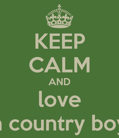 Poster: KEEP CALM AND love a country boy