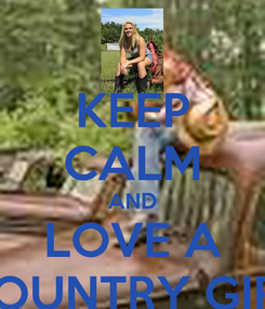 Poster: KEEP CALM AND LOVE A COUNTRY GIRL