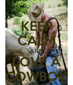 Poster: KEEP CALM AND LOVE A COWBOY