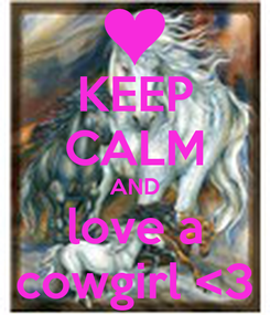 Poster: KEEP CALM AND love a cowgirl <3