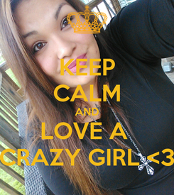 Poster: KEEP CALM AND LOVE A  CRAZY GIRL <3