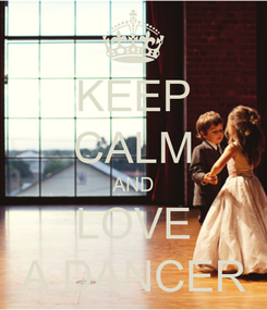 Poster: KEEP CALM AND LOVE A DANCER